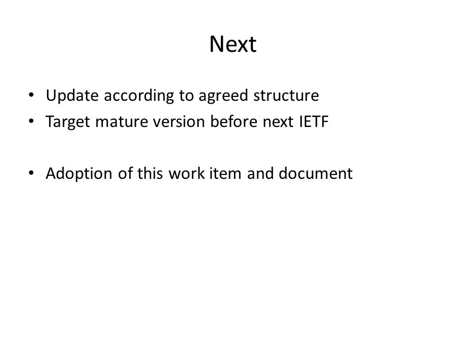Next Update according to agreed structure Target mature version before next IETF Adoption of this work item and document