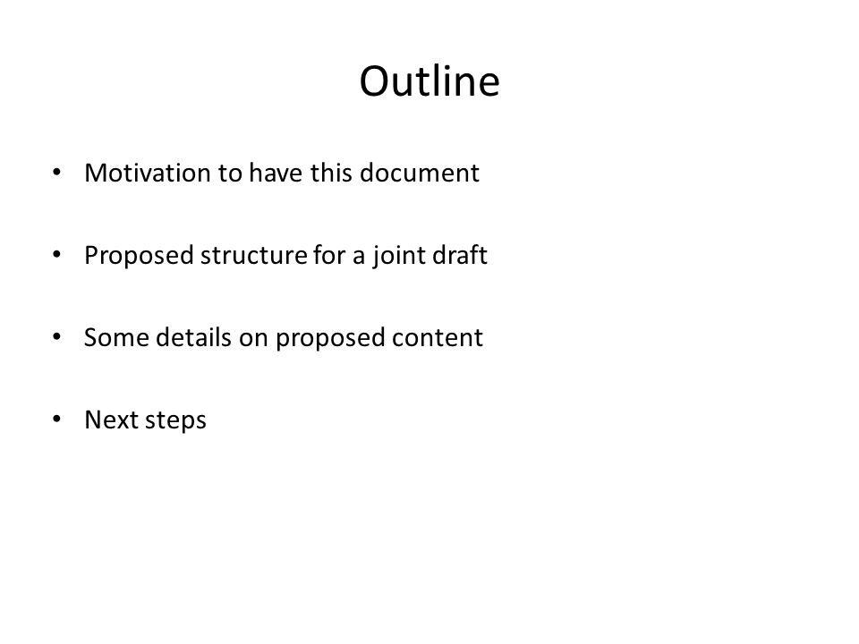 Outline Motivation to have this document Proposed structure for a joint draft Some details on proposed content Next steps