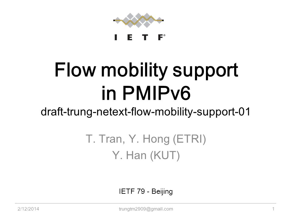 Flow mobility support in PMIPv6 draft-trung-netext-flow-mobility-support-01 T. Tran, Y. Hong (ETRI) Y. Han (KUT) 2/12/20141 trungtm2909@gmail.com IETF