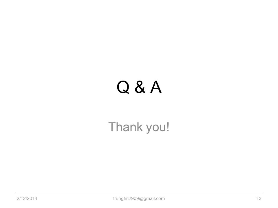 Q & A Thank you! 2/12/2014 trungtm2909@gmail.com13