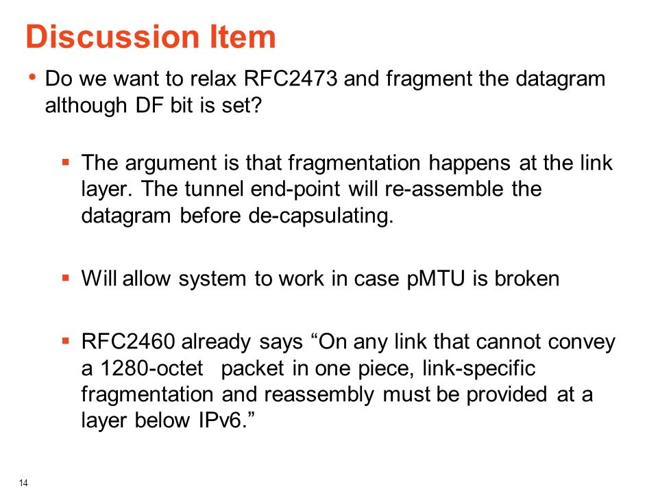 Discussion Item Do we want to relax RFC2473 and fragment the datagram although DF bit is set? The argument is that fragmentation happens at the link l