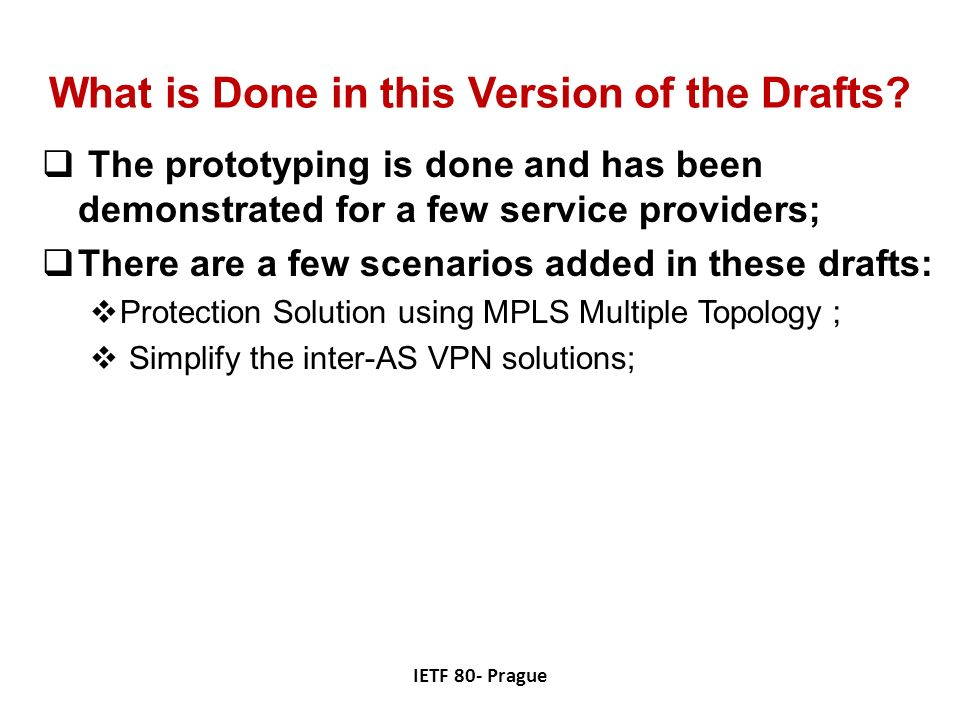 What is Done in this Version of the Drafts? The prototyping is done and has been demonstrated for a few service providers; There are a few scenarios a