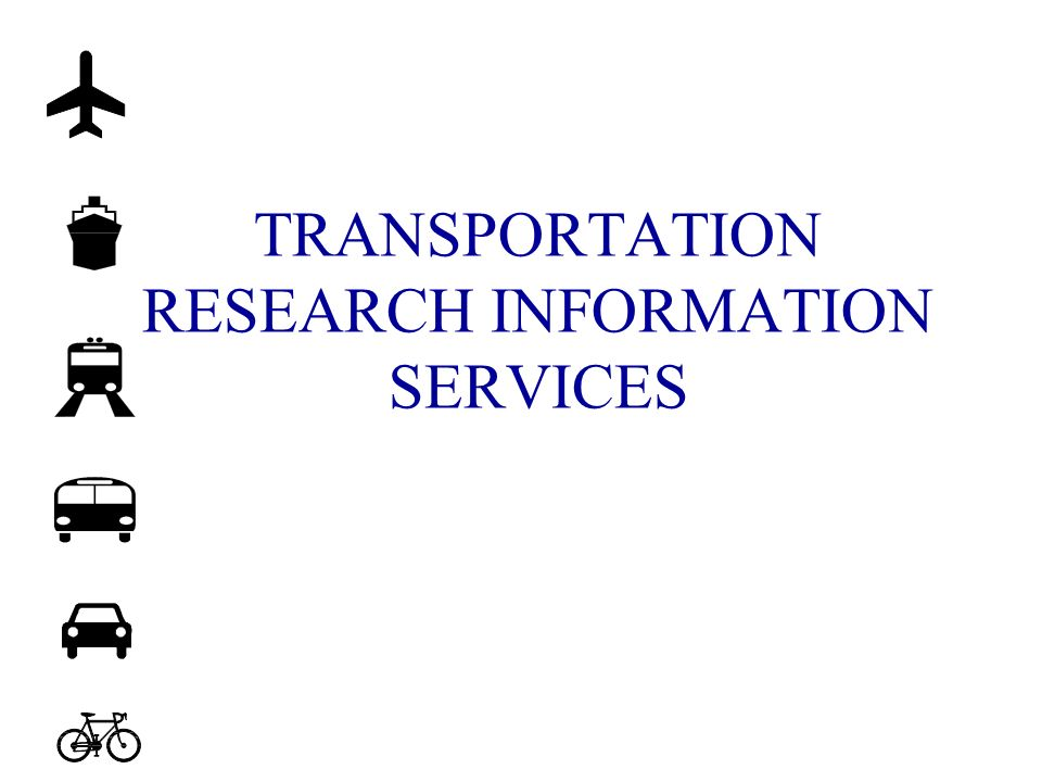 TRANSPORTATION RESEARCH INFORMATION SERVICES