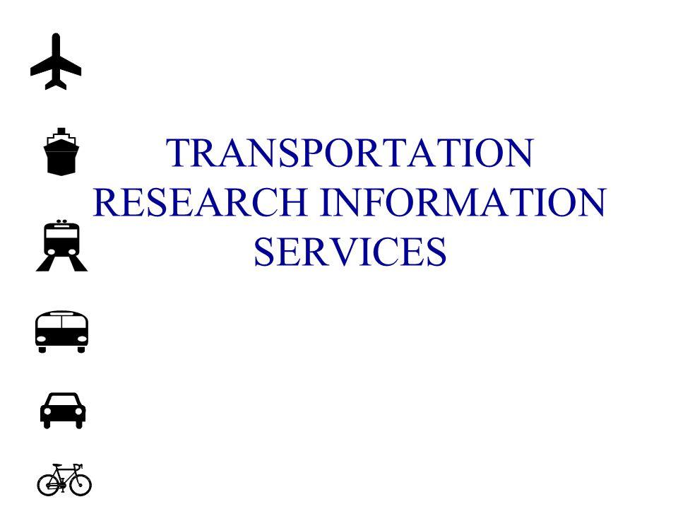 TRB DATABASES n TRB Publications Index http://www4.nationalacademies.org/trb/onlinepubs.nsf/web/index n PATH Database http://www4.nationalacademies.org/trb/tris.nsf/web/path n Research in Progress Database http://www4.nationalacademies.org/trb/tris.nsf/web/tris_research n TRIS http://www4.nationalacademies.org/trb/tris.nsf