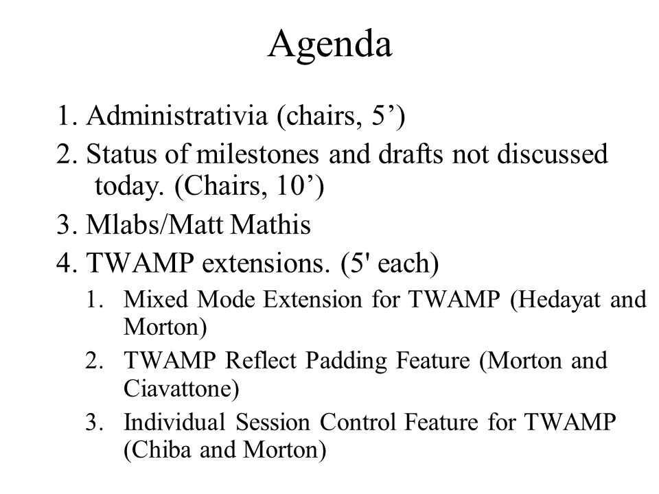 Agenda 1. Administrativia (chairs, 5) 2. Status of milestones and drafts not discussed today.