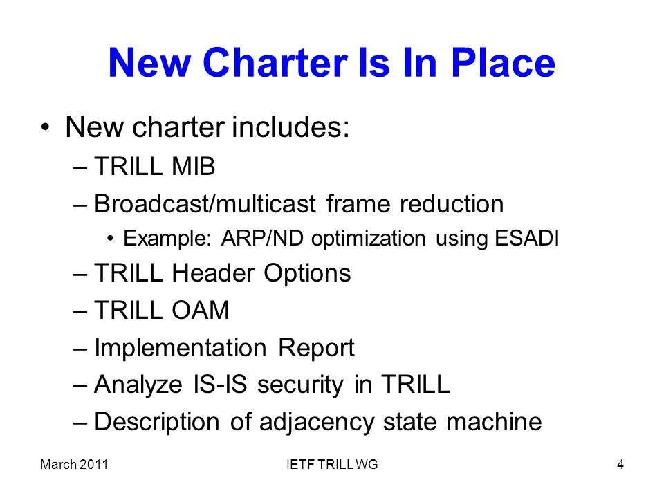 March 2011IETF TRILL WG5 New Goals and Milestones COMPLETED –(Many earlier milestones not listed.) –First draft showing what is needed for MIB –Initial WG draft on VLAN Mapping –Initial WG draft TRILL Header Options –Initial WG draft on RBridge MIB module –Initial WG draft on trill adjacency state machine