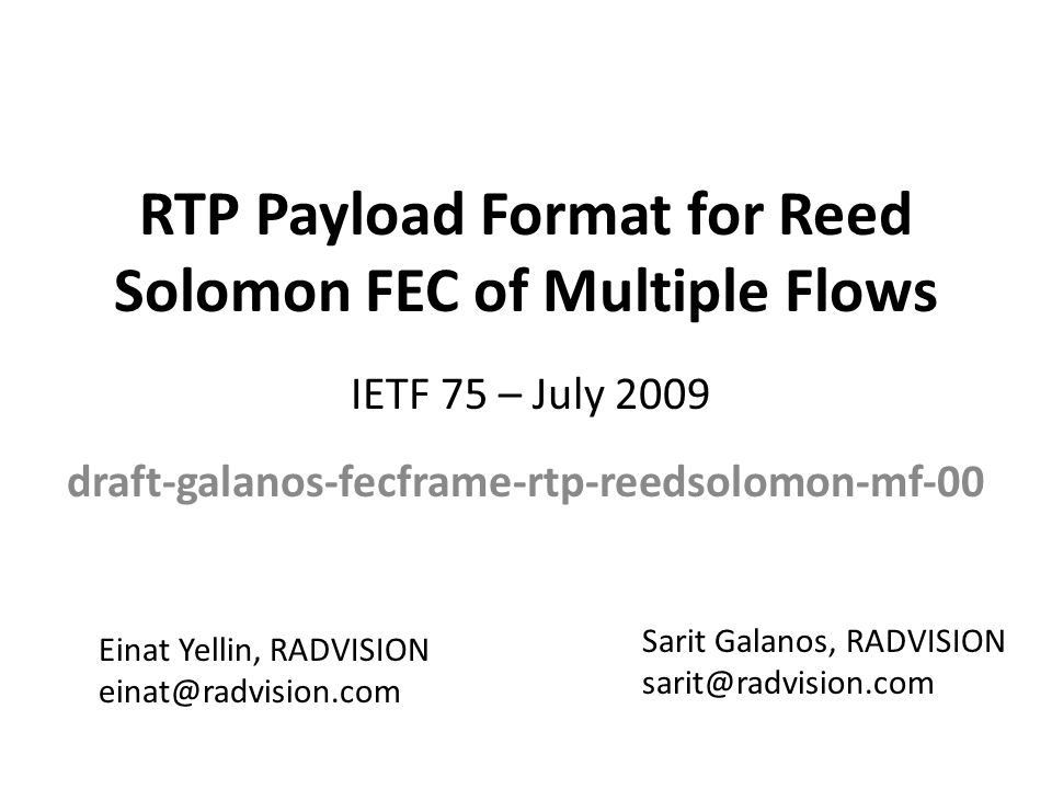 Background Searched for a method of protecting RTP packets in multiple flows against random, bursty losses which enables: – Backward compatibility – Low recovery delay – Dynamic on/off switching This draft – Describes FEC scheme based on Reed Solomon code and FEC framework – Specifies RTP payload format for such FEC packets