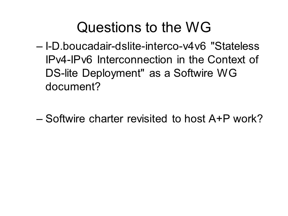 Questions to the WG –I-D.boucadair-dslite-interco-v4v6 Stateless IPv4-IPv6 Interconnection in the Context of DS-lite Deployment as a Softwire WG document.
