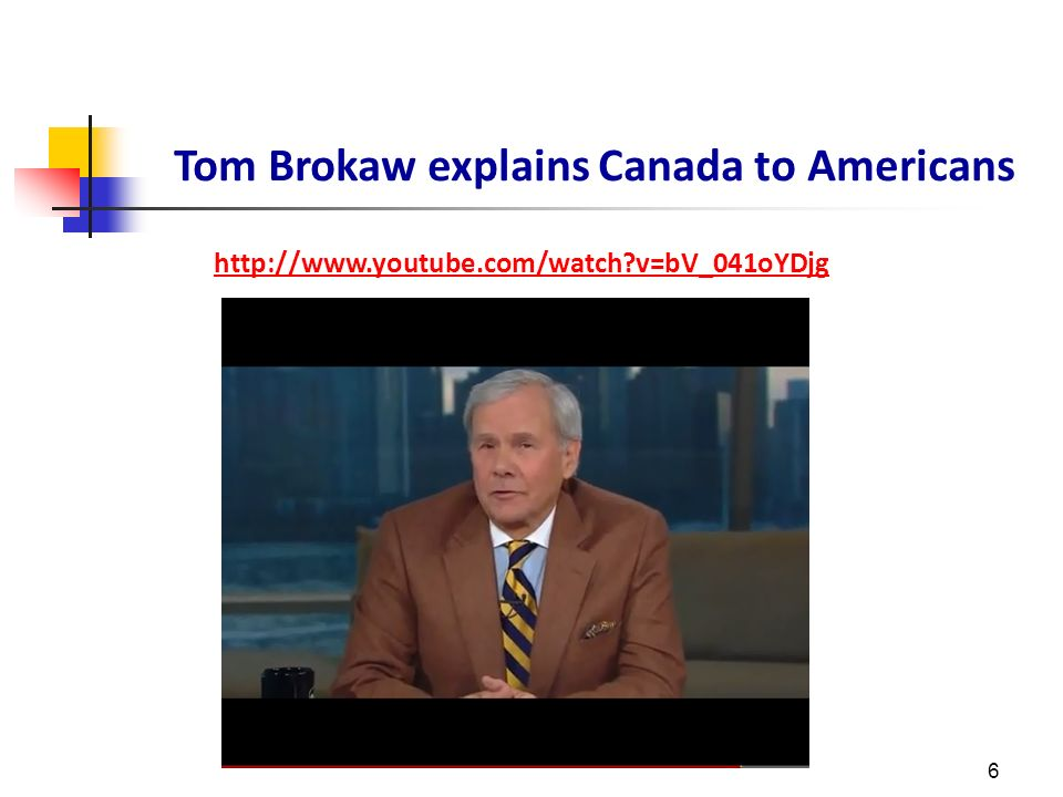 6 Tom Brokaw explains Canada to Americans http://www.youtube.com/watch v=bV_041oYDjg