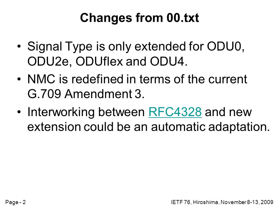 Page - 2IETF 76, Hiroshima, November 8-13, 2009 Changes from 00.txt Signal Type is only extended for ODU0, ODU2e, ODUflex and ODU4.