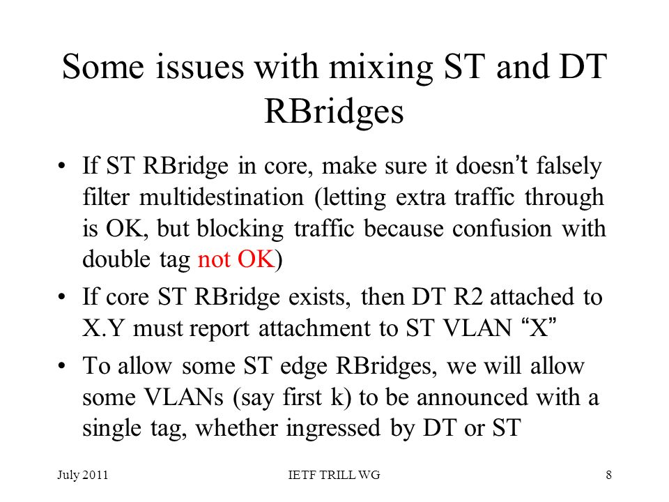 Some issues with mixing ST and DT RBridges If ST RBridge in core, make sure it doesnt falsely filter multidestination (letting extra traffic through i