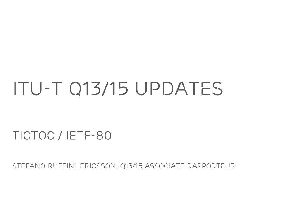 Slide title minimum 48 pt Slide subtitle minimum 30 pt ITU-T Q13/15 Updates TICTOC / IETF-80 Stefano RUffini, Ericsson; Q13/15 Associate Rapporteur