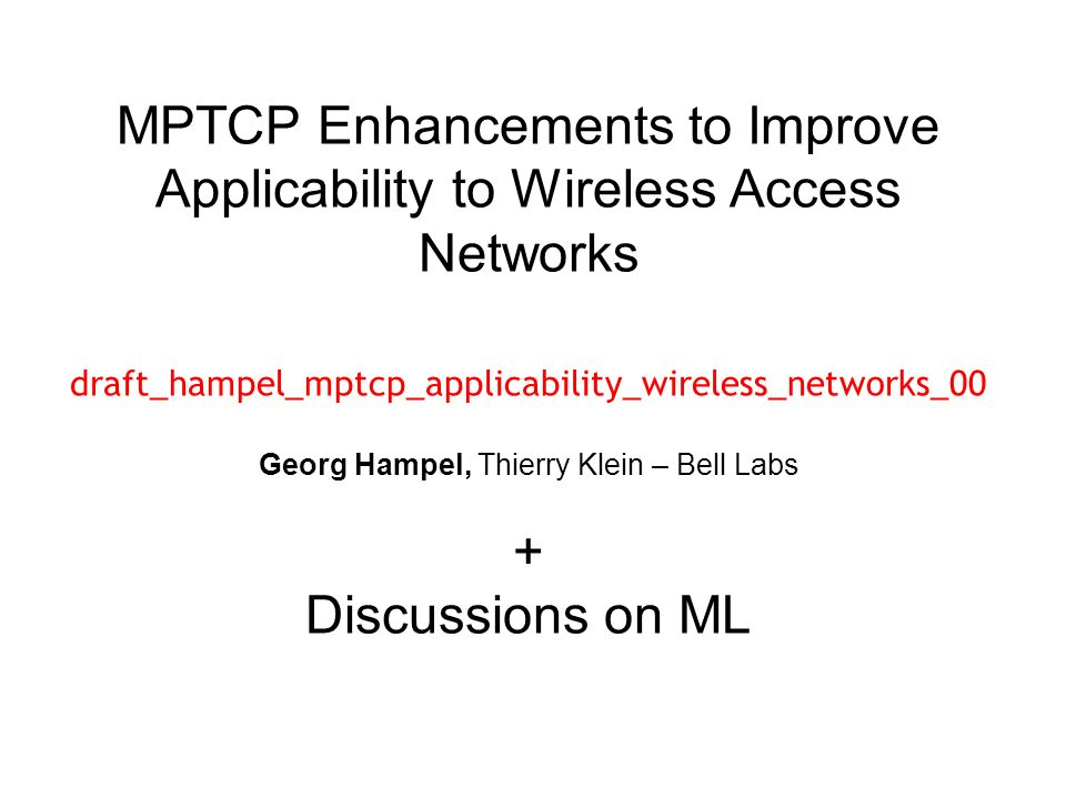 MPTCP Enhancements to Improve Applicability to Wireless Access Networks draft_hampel_mptcp_applicability_wireless_networks_00 Georg Hampel, Thierry Kl