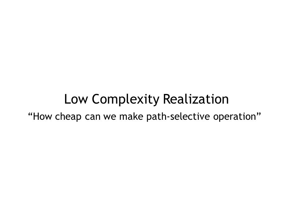 Low Complexity Realization How cheap can we make path-selective operation