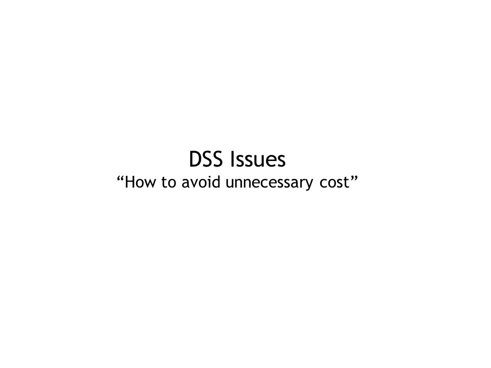 DSS Issues How to avoid unnecessary cost