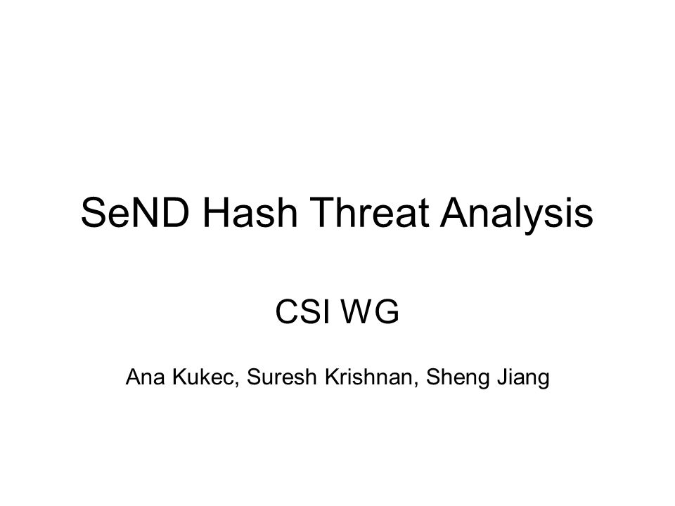 SeND Hash Threat Analysis CSI WG Ana Kukec, Suresh Krishnan, Sheng Jiang