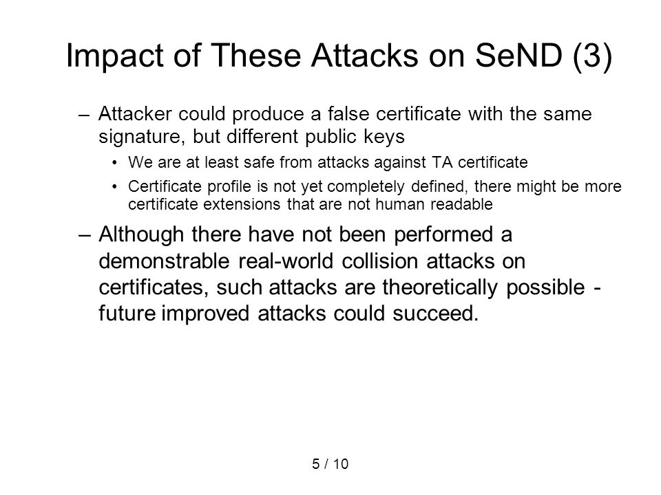 5 / 10 –Attacker could produce a false certificate with the same signature, but different public keys We are at least safe from attacks against TA cer