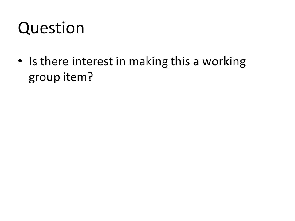 Question Is there interest in making this a working group item
