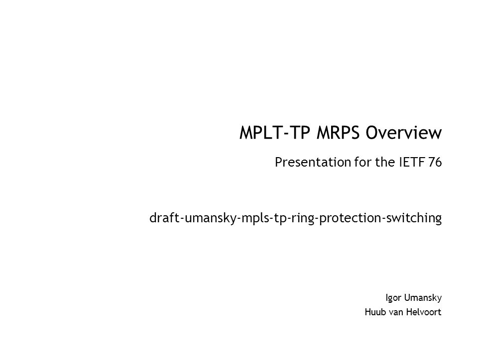 MPLT-TP MRPS Overview Presentation for the IETF 76 draft-umansky-mpls-tp-ring-protection-switching Igor Umansky Huub van Helvoort