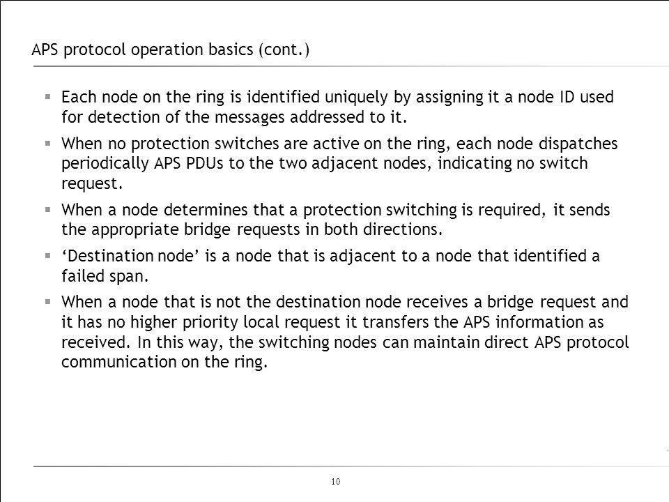 10 APS protocol operation basics (cont.) Each node on the ring is identified uniquely by assigning it a node ID used for detection of the messages add
