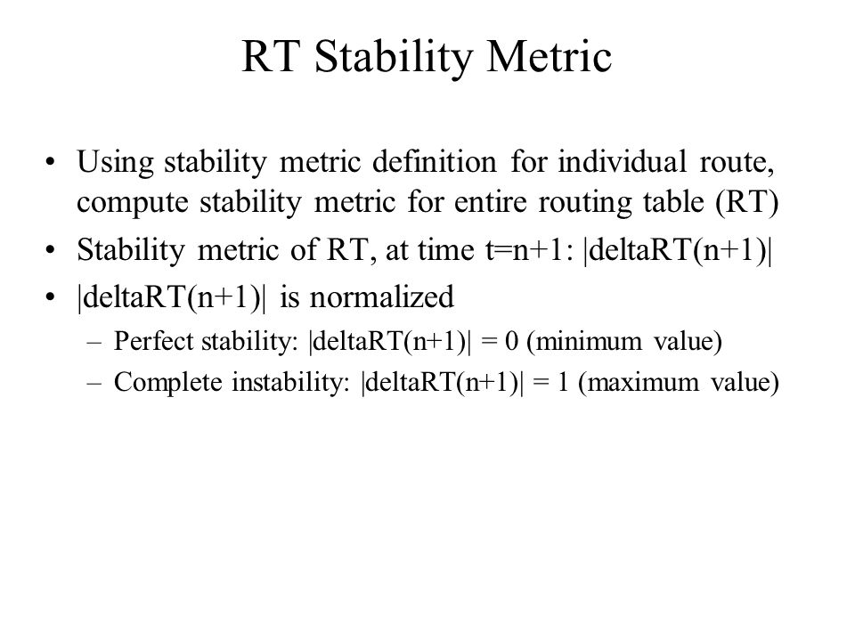 RT Stability Metric Using stability metric definition for individual route, compute stability metric for entire routing table (RT) Stability metric of