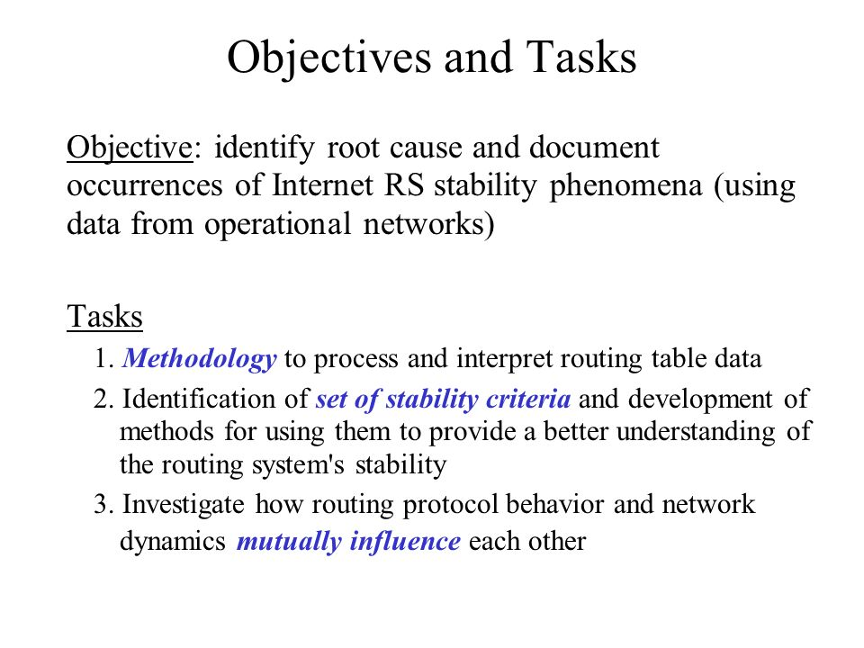 Objectives and Tasks Objective: identify root cause and document occurrences of Internet RS stability phenomena (using data from operational networks)