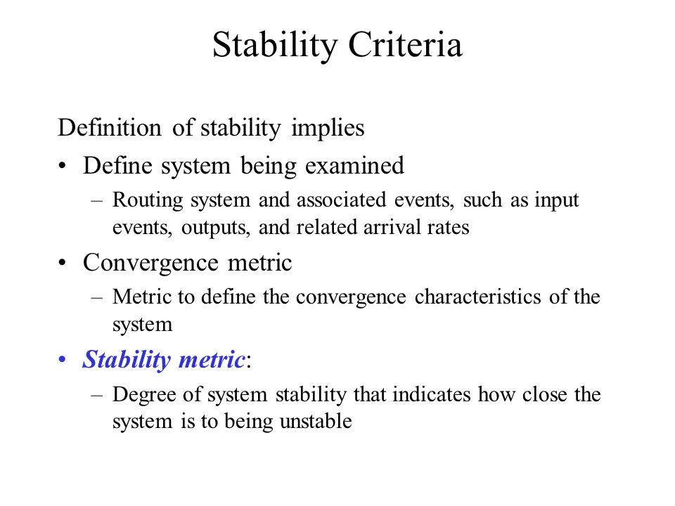 Stability Criteria Definition of stability implies Define system being examined –Routing system and associated events, such as input events, outputs,