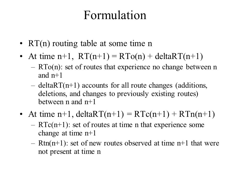 Formulation RT(n) routing table at some time n At time n+1, RT(n+1) = RTo(n) + deltaRT(n+1) –RTo(n): set of routes that experience no change between n