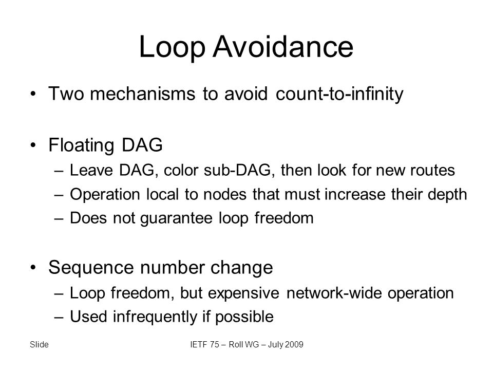 Two mechanisms to avoid count-to-infinity Floating DAG –Leave DAG, color sub-DAG, then look for new routes –Operation local to nodes that must increas