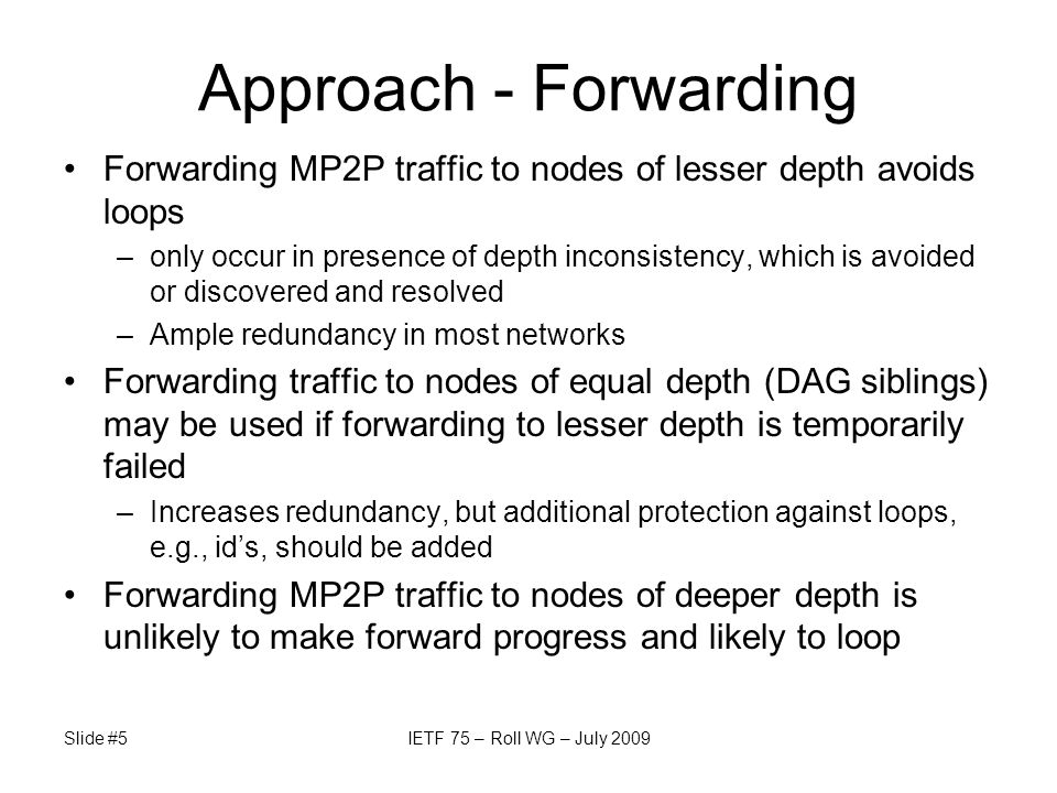 Slide #5IETF 75 – Roll WG – July 2009 Approach - Forwarding Forwarding MP2P traffic to nodes of lesser depth avoids loops –only occur in presence of d