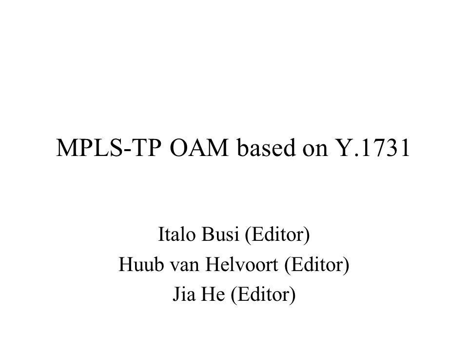 MPLS-TP OAM based on Y.1731 Italo Busi (Editor) Huub van Helvoort (Editor) Jia He (Editor)