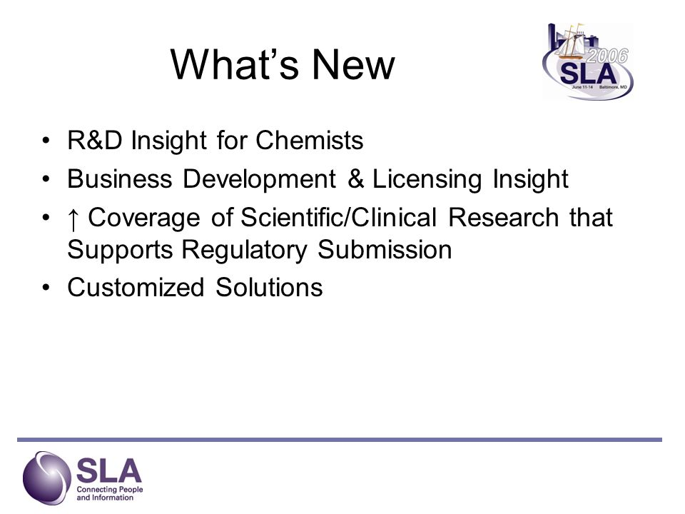 Whats New R&D Insight for Chemists Business Development & Licensing Insight Coverage of Scientific/Clinical Research that Supports Regulatory Submission Customized Solutions
