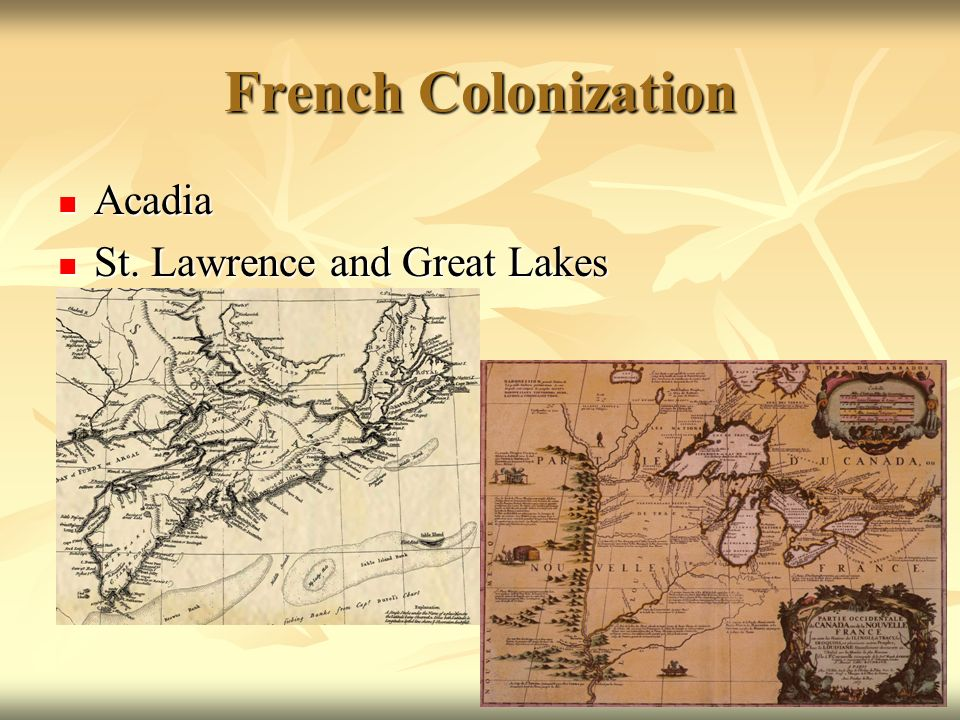 French Colonization Acadia Acadia St. Lawrence and Great Lakes St. Lawrence and Great Lakes