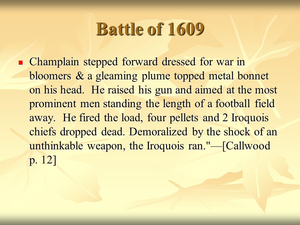 Battle of 1609 Champlain stepped forward dressed for war in bloomers & a gleaming plume topped metal bonnet on his head.