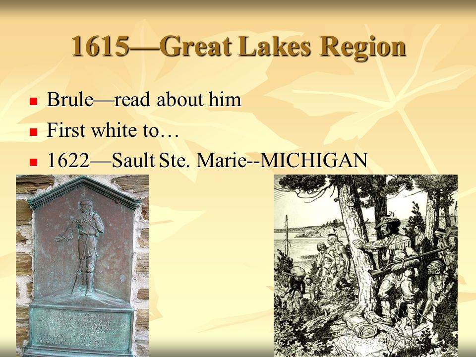1615Great Lakes Region Bruleread about him Bruleread about him First white to… First white to… 1622Sault Ste.