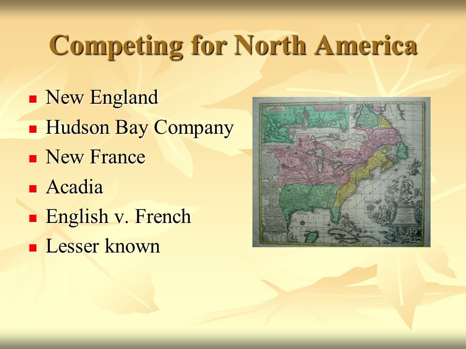 Competing for North America New England New England Hudson Bay Company Hudson Bay Company New France New France Acadia Acadia English v.
