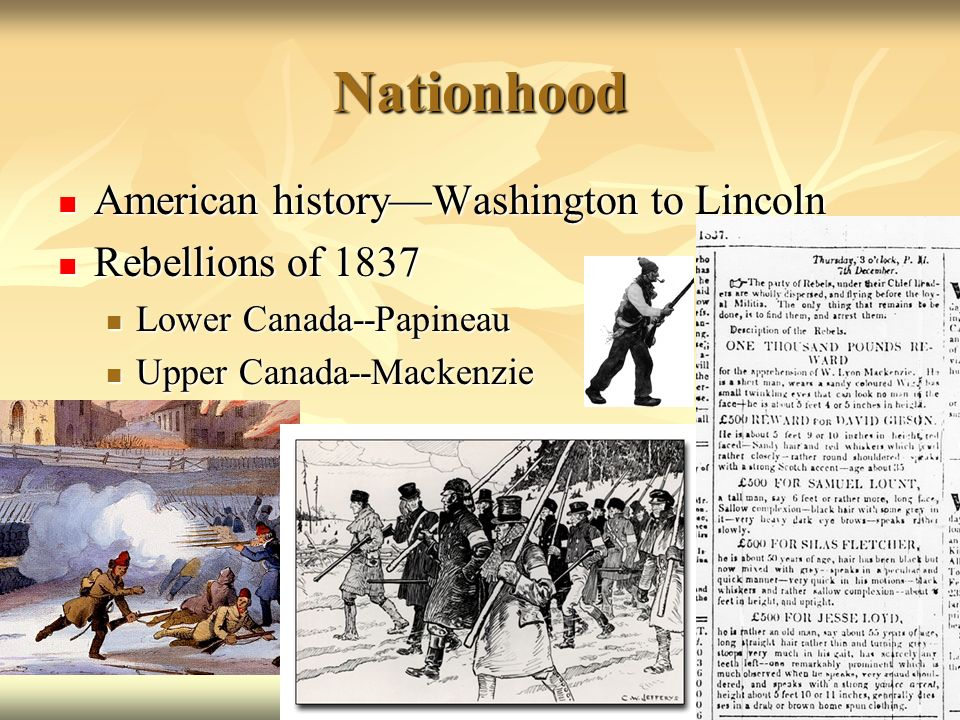 Nationhood American historyWashington to Lincoln American historyWashington to Lincoln Rebellions of 1837 Rebellions of 1837 Lower Canada--Papineau Lo