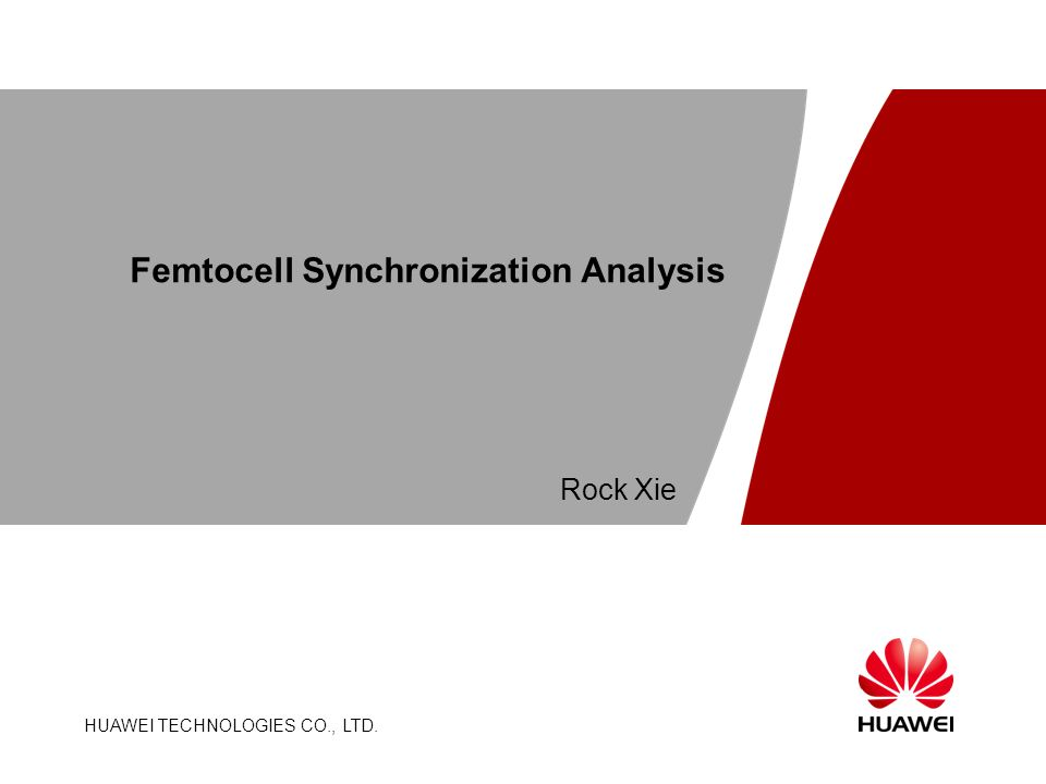 HUAWEI TECHNOLOGIES CO., LTD. Page 1 Femtocell Synchronization Analysis HUAWEI TECHNOLOGIES CO., LTD. Rock Xie
