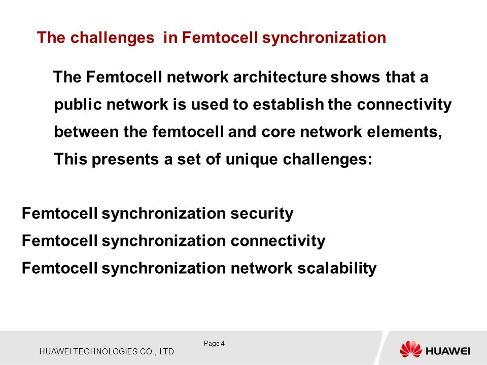 HUAWEI TECHNOLOGIES CO., LTD. Page 4 The challenges in Femtocell synchronization The Femtocell network architecture shows that a public network is use