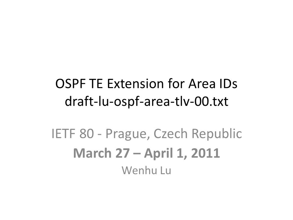 OSPF TE Extension for Area IDs draft-lu-ospf-area-tlv-00.txt IETF 80 - Prague, Czech Republic March 27 – April 1, 2011 Wenhu Lu