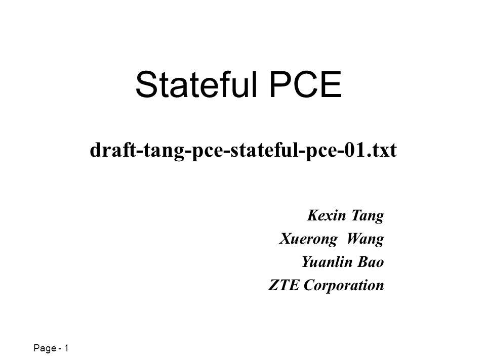 Page - 1 Stateful PCE Kexin Tang Xuerong Wang Yuanlin Bao ZTE Corporation draft-tang-pce-stateful-pce-01.txt