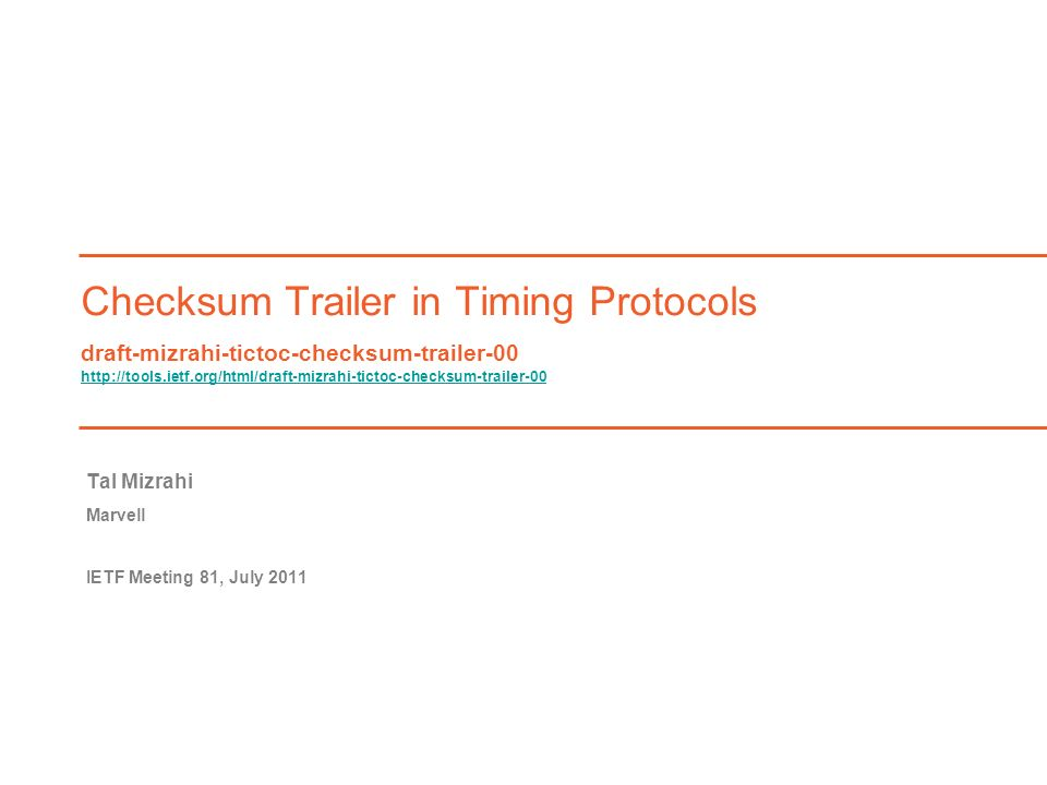Checksum Trailer in Timing Protocols draft-mizrahi-tictoc-checksum-trailer-00 http://tools.ietf.org/html/draft-mizrahi-tictoc-checksum-trailer-00 http