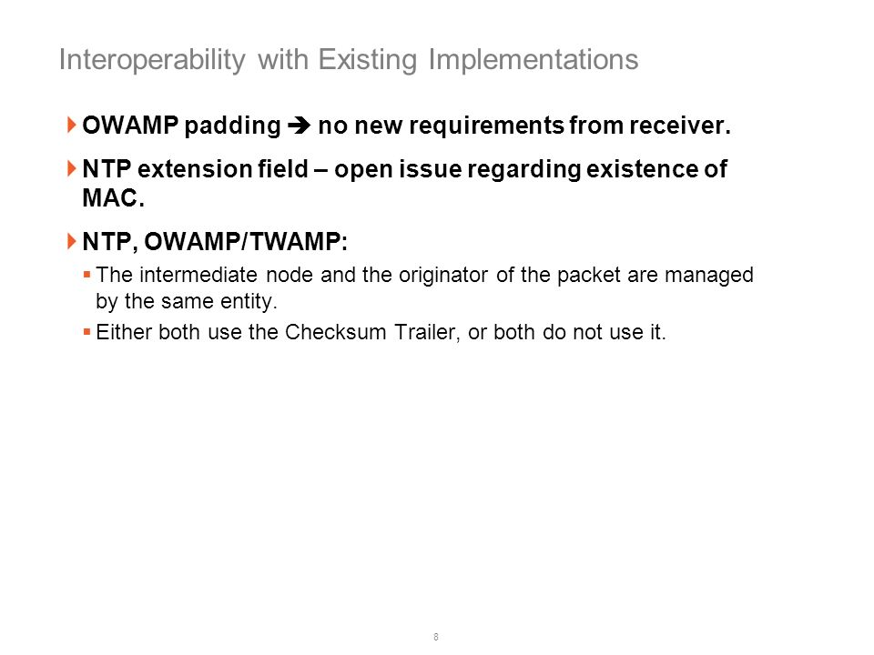 8 Interoperability with Existing Implementations OWAMP padding no new requirements from receiver. NTP extension field – open issue regarding existence
