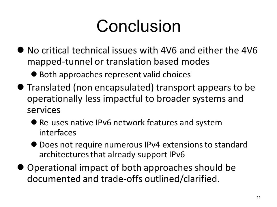 Conclusion No critical technical issues with 4V6 and either the 4V6 mapped-tunnel or translation based modes Both approaches represent valid choices T