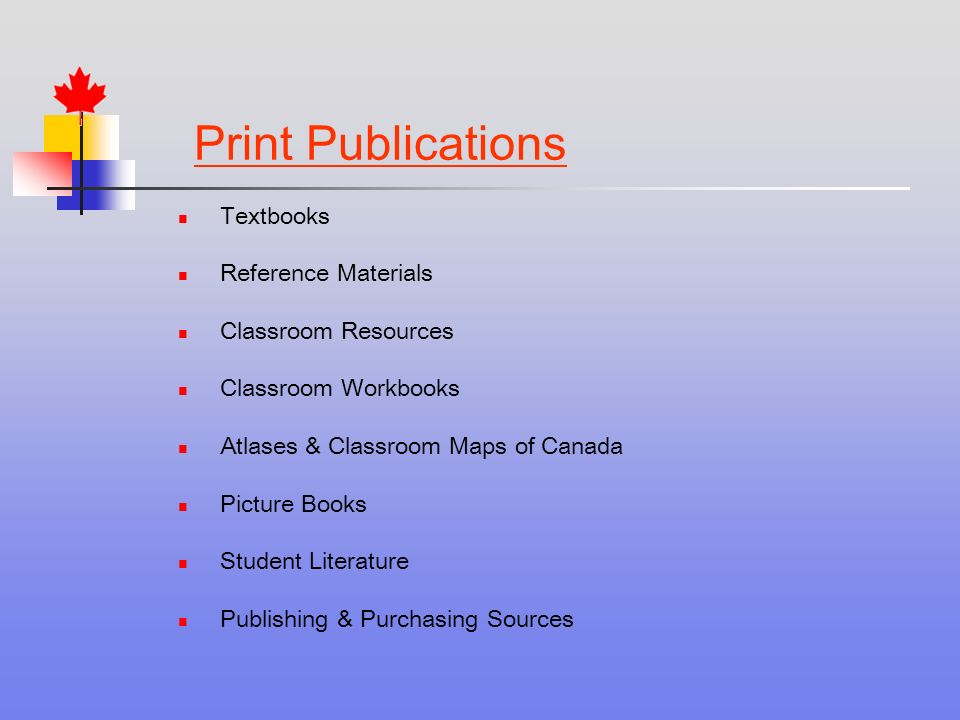 Print Publications Textbooks Reference Materials Classroom Resources Classroom Workbooks Atlases & Classroom Maps of Canada Picture Books Student Literature Publishing & Purchasing Sources