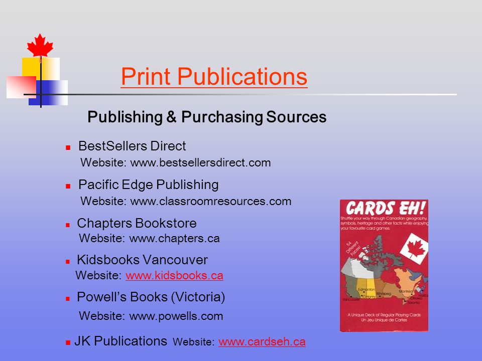 Print Publications Publishing & Purchasing Sources BestSellers Direct Website:   Pacific Edge Publishing Website:   Chapters Bookstore Website:   Kidsbooks Vancouver Website:   Powells Books (Victoria) Website:   JK Publications Website: