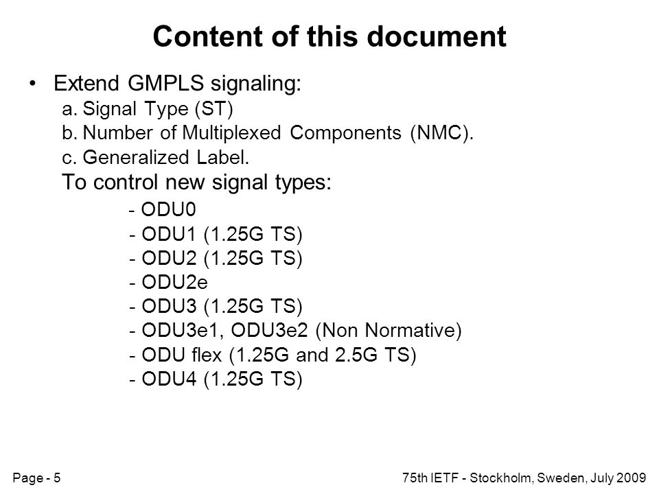 Page - 575th IETF - Stockholm, Sweden, July 2009 Content of this document Extend GMPLS signaling: a.Signal Type (ST) b.Number of Multiplexed Components (NMC).