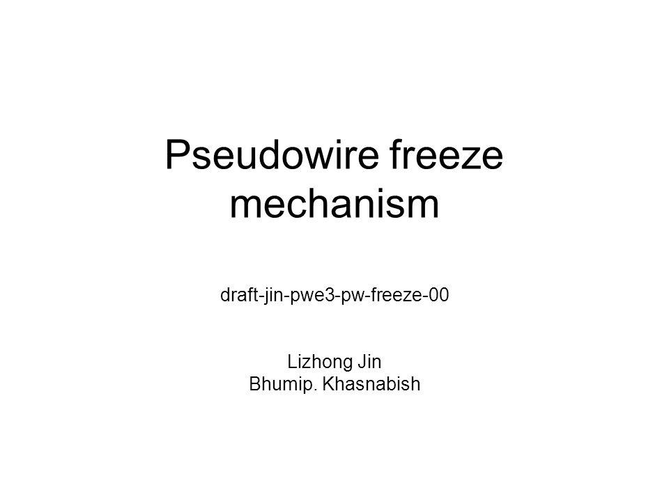 Pseudowire freeze mechanism draft-jin-pwe3-pw-freeze-00 Lizhong Jin Bhumip. Khasnabish