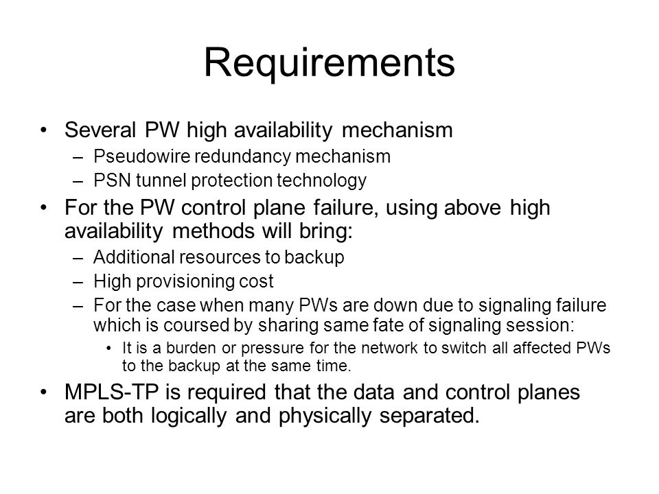 Requirements Several PW high availability mechanism –Pseudowire redundancy mechanism –PSN tunnel protection technology For the PW control plane failur