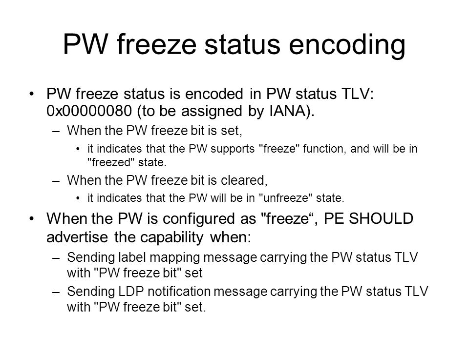 PW freeze status encoding PW freeze status is encoded in PW status TLV: 0x00000080 (to be assigned by IANA).
